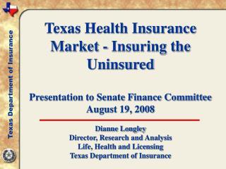 Texas Health Insurance Market - Insuring the Uninsured    Presentation to Senate Finance Committee