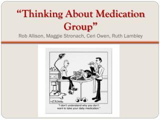 """Thinking About Medication Group"" Rob Allison, Maggie Stronach,  Ceri  Owen, Ruth Lambley"