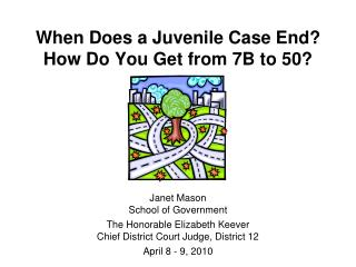 When Does a Juvenile Case End? How Do You Get from 7B to 50?