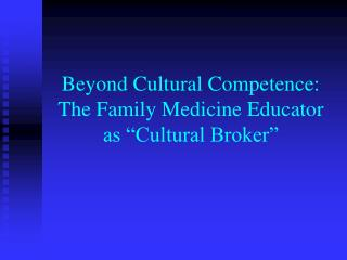 "Beyond Cultural Competence: The Family Medicine Educator as ""Cultural Broker"""
