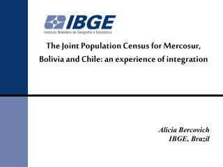 The Joint Population Census for Mercosur, Bolivia and Chile: an experience of integration