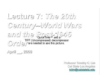 Lecture 7:  The 20th Century--World Wars and the Post-1945 Order April __, 2008