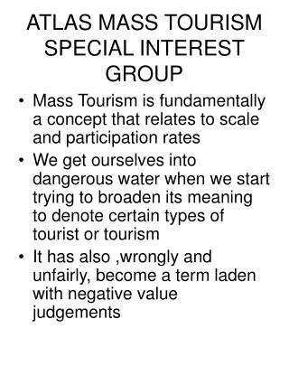 ATLAS MASS TOURISM SPECIAL INTEREST GROUP