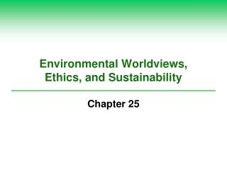 Environmental Worldviews, Ethics, and Sustainability