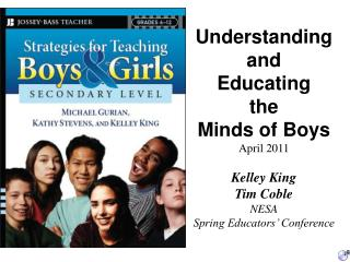 Understanding and  Educating  the  Minds  of  Boys April 2011 Kelley  King Tim Coble  NESA