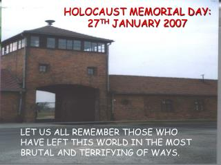 HOLOCAUST MEMORIAL DAY: 27 TH  JANUARY 2007
