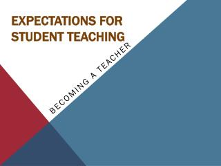 EXPECTATIONS FOR  STUDENT TEACHING