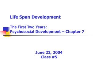 Life Span Development The First Two Years: Psychosocial Development � Chapter 7