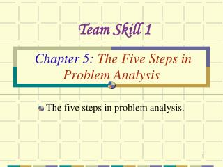Chapter 5 :  The Five Steps in  Problem Analysis