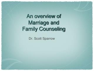 An overview of Marriage and  Family Counseling