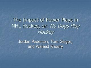 The Impact of Power Plays in NHL Hockey, or:  No Dogs Play Hockey