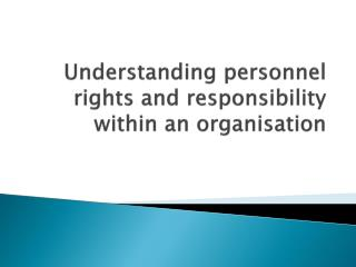 Understanding personnel rights and responsibility within an organisation