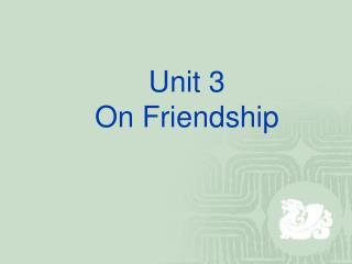 Unit 3     On Friendship