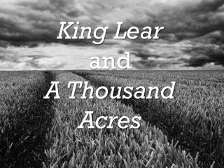 essay comparing king lear and a thousand acres A comparison of king lear by william shakespeare and a thousand acres by jane smileys pages 3 words 1,001 view full essay.
