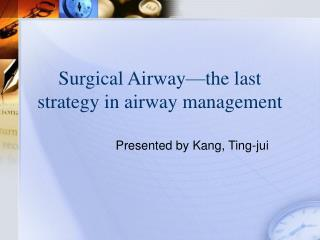 Surgical Airway the last strategy in airway management