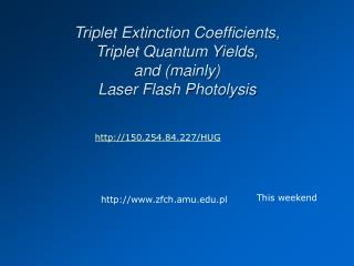 Triplet Extinction Coefficients, Triplet Quantum Yields, and (mainly) Laser Flash Photolysis