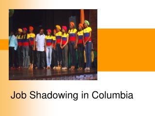 Job Shadowing in Columbia