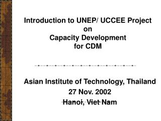 Introduction to UNEP/ UCCEE Project on  Capacity Development  for CDM
