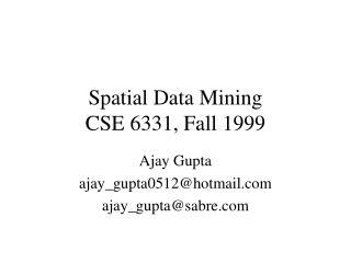 Spatial Data Mining CSE 6331, Fall 1999