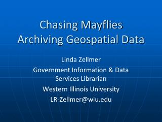 Chasing Mayflies Archiving Geospatial Data