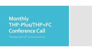 Monthly  THP-Plus/THP+FC Conference Call