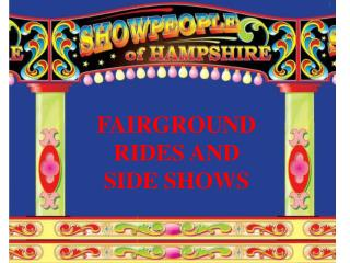 FAIRGROUND RIDES AND SIDE SHOWS