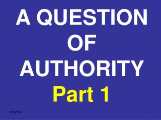 A QUESTION OF AUTHORITY Part 1