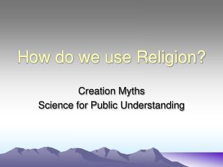 How do we use Religion?