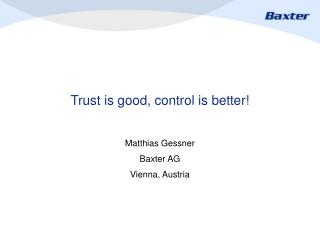 Trust is good, control is better!