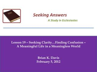 Lesson 19 – Seeking Clarity…Finding Confusion –  A Meaningful Life in a Meaningless World