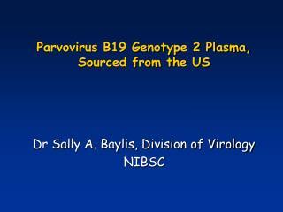 Parvovirus B19 Genotype 2 Plasma, Sourced from the US
