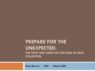 PREPARE FOR THE UNEXPECTED:  THE TWIST AND TURNS ON THE ROAD OF DATA COLLECTION