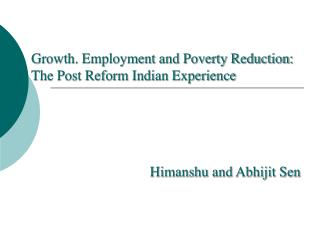 Growth. Employment and Poverty Reduction: The Post Reform Indian Experience