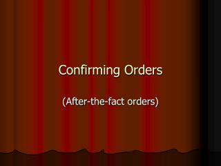Confirming Orders