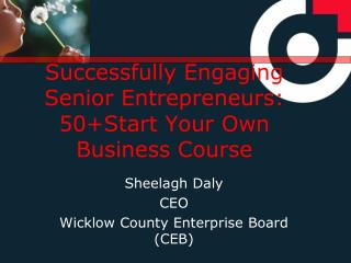 Successfully Engaging Senior Entrepreneurs: 50+Start Your Own Business Course