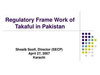 Regulatory Frame Work of Takaful in Pakistan