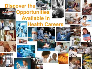 Discover the         Opportunities              Available in                  Health Careers