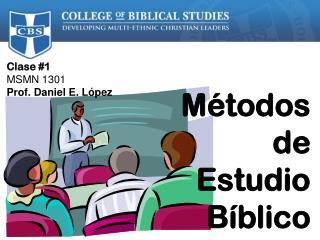 Clase #1 MSMN 1301  Prof. Daniel E. López