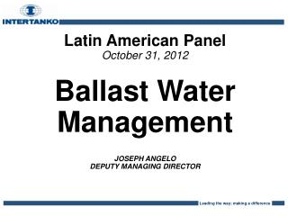 Latin American Panel October 31, 2012 Ballast Water Management JOSEPH ANGELO