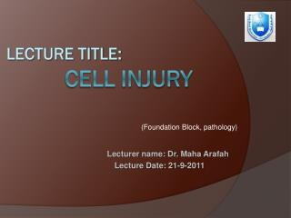 Lecture Title:  Cell  injury