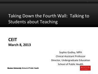 Taking Down the Fourth Wall:  Talking to Students about Teaching CEIT March 8, 2013