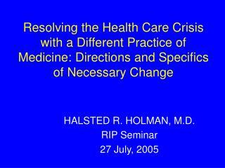 HALSTED R. HOLMAN, M.D. RIP Seminar 27 July, 2005