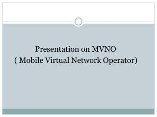 Presentation on MVNO     ( Mobile Virtual Network Operator)