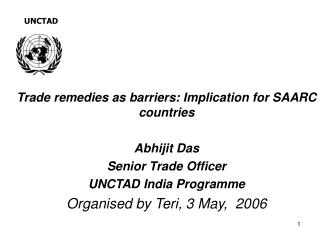 Trade remedies as barriers: Implication for SAARC countries Abhijit Das  Senior Trade Officer