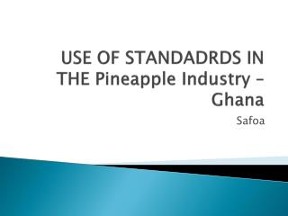 USE OF STANDADRDS IN THE Pineapple Industry – Ghana