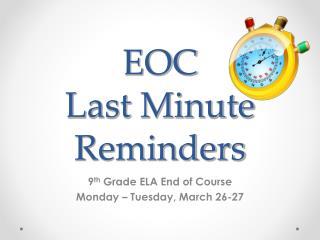 EOC Last Minute Reminders
