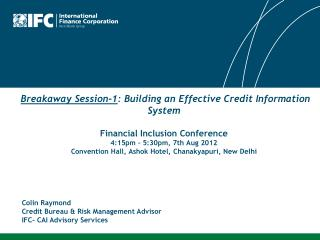 Colin Raymond Credit Bureau & Risk Management Advisor IFC- CAI Advisory Services
