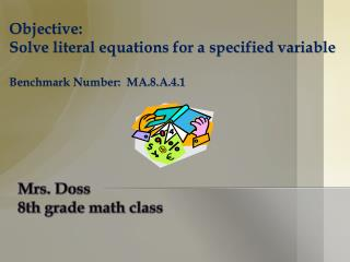 Objective:   Solve literal equations for a specified variable Benchmark Number:  MA.8.A.4.1