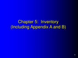 Chapter 5:  Inventory (Including Appendix A and B)