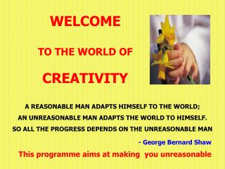 WELCOME TO THE WORLD OF CREATIVITY